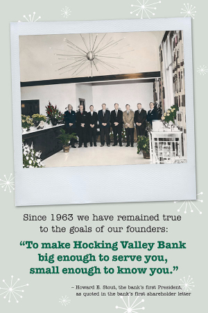 Bank founders standing in the Stimson Avenue lobby. Since 1963, we have remained true to the goals of our founders: to make Hocking Valley Bank big enough to serve you, small enough to know you.